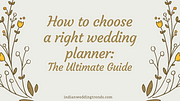 How to choose a right wedding Planner: The Ultimate Guide