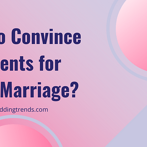 6 successful ways to convince parents for love marriage?