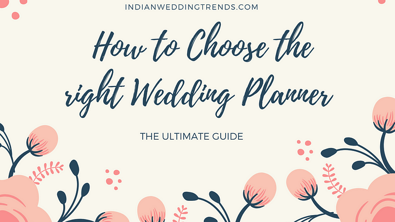 How to choose the right wedding planner: The Ultimate Guide