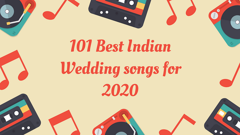 101 Best Indian Wedding songs for 2020